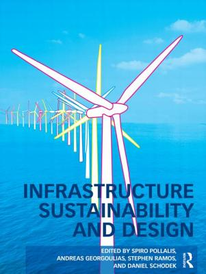 Infrastructure Sustainability and Design By Pollalis, Spiro N. (EDT)/ Schodek, Daniel (EDT)/ Georgoulias, Andreas (EDT)/ Ramos, Stephen J. (EDT)
