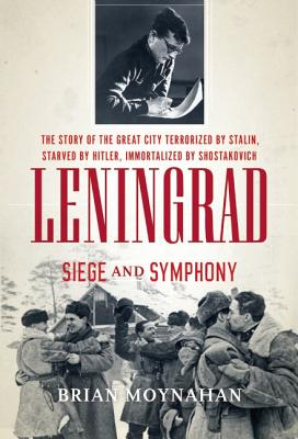 Leningrad - Siege and Symphony By Moynahan, Brian